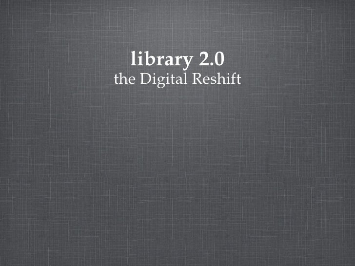 library 2.0 the Digital Reshift