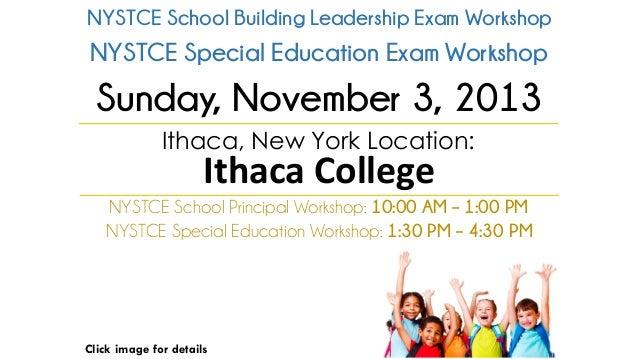 NYSTCE School Building Leadership Exam Workshop  NYSTCE Special Education Exam Workshop  Sunday, November 3, 2013 Ithaca, ...
