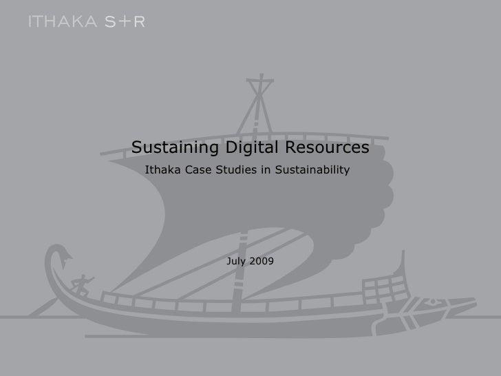 Sustaining Digital Resources Ithaka Case Studies in Sustainability   July 2009