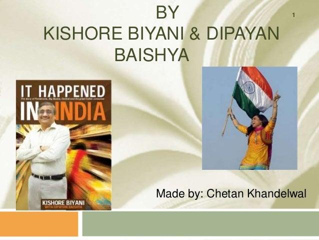 BYKISHORE BIYANI & DIPAYANBAISHYAMade by: Chetan Khandelwal1