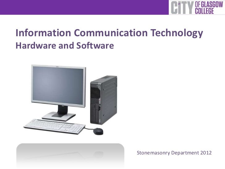 Information Communication TechnologyHardware and Software                        Stonemasonry Department 2012