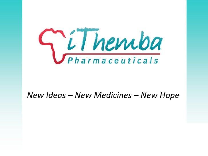 New Ideas – New Medicines – New Hope                                     www.ithembapharma.com