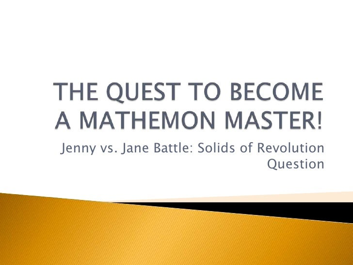 Jenny vs. Jane Battle: Solids of Revolution                                   Question
