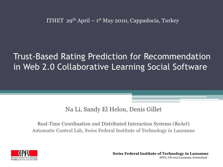 Trust-Based Rating Prediction for Recommendation in Web 2.0 Collaborative Learning Social Software<br />ITHET  29th April ...