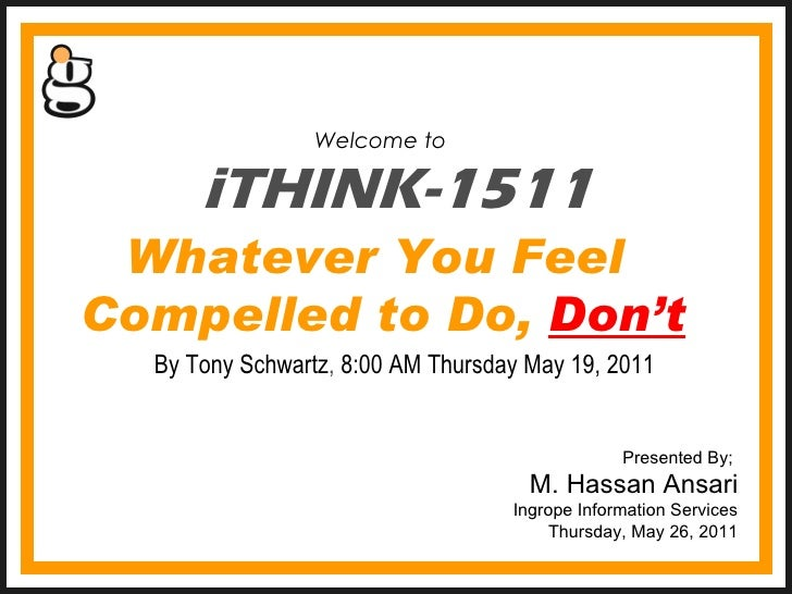 iTHINK-1511 Welcome to  Presented By;  M. Hassan Ansari Ingrope Information Services Thursday, May 26, 2011 Whatever You F...