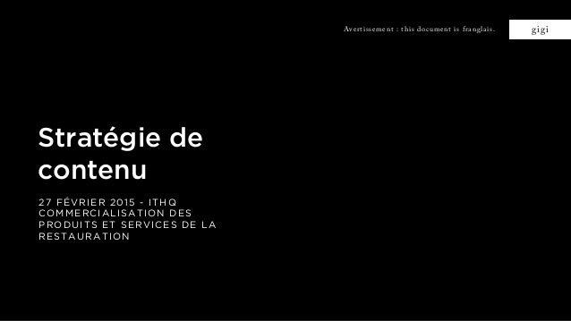 gigi Stratégie de contenu 27 FÉVRIER 2015 - ITHQ COMMERCIALISATION DES PRODUITS ET SERVICES DE LA RESTAURATION Avertisseme...