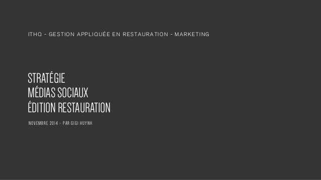 ITHQ - GESTION APPLIQUÉE EN RESTAURATION - MARKETING  STRATÉGIE  MÉDIAS SOCIAUX  ÉDITION RESTAURATION  N O V E M B R E 2 0...