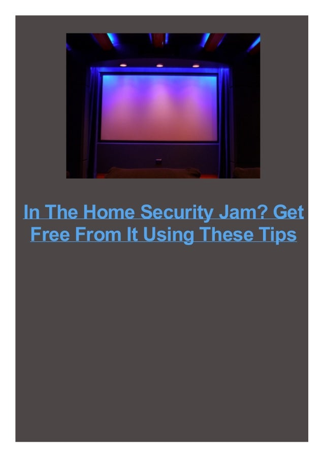 In The Home Security Jam? Get Free From It Using These Tips