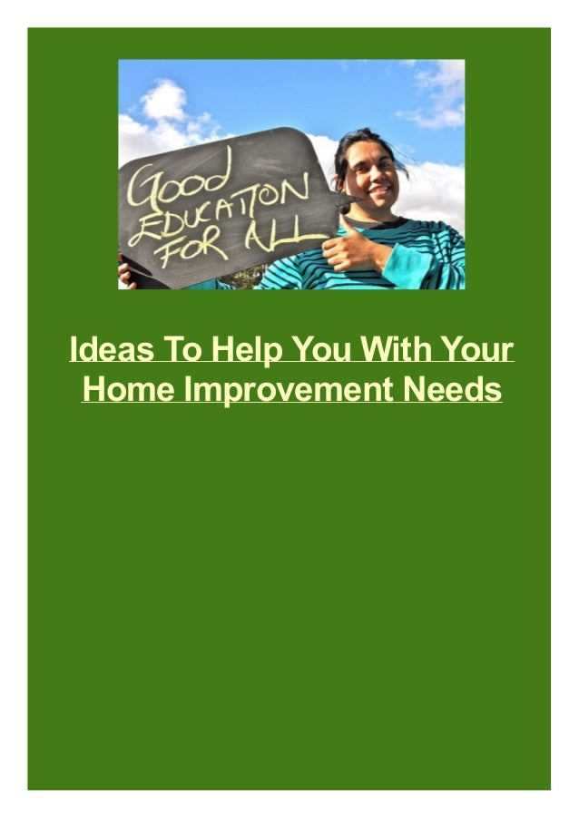 Ideas To Help You With Your Home Improvement Needs