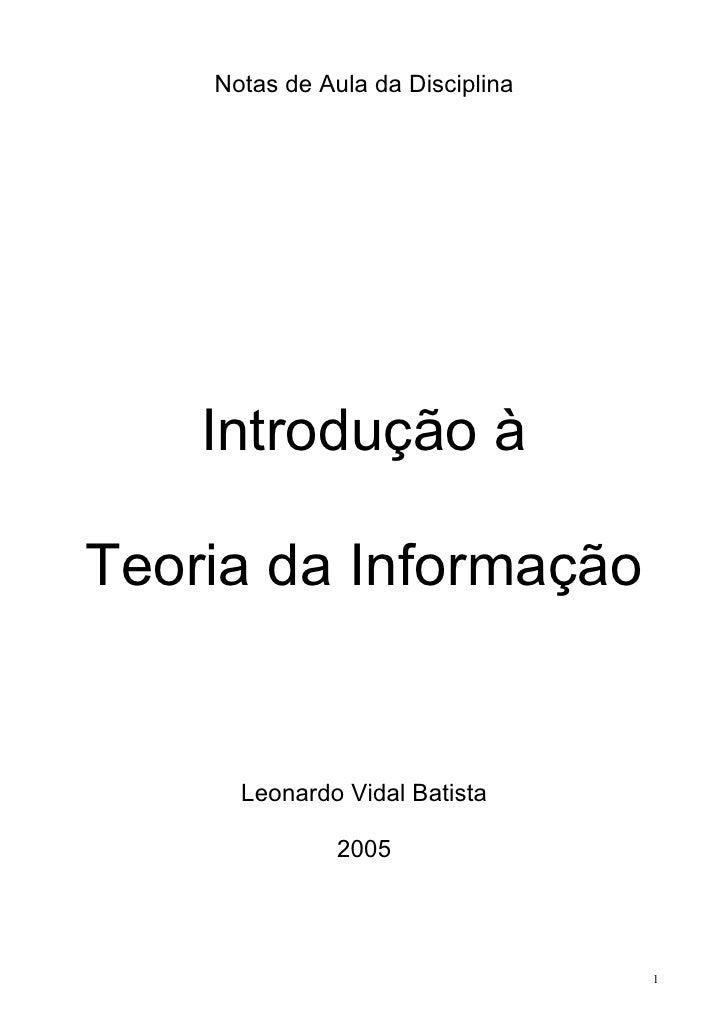 Notas de Aula da Disciplina         Introdução à  Teoria da Informação         Leonardo Vidal Batista                 2005...