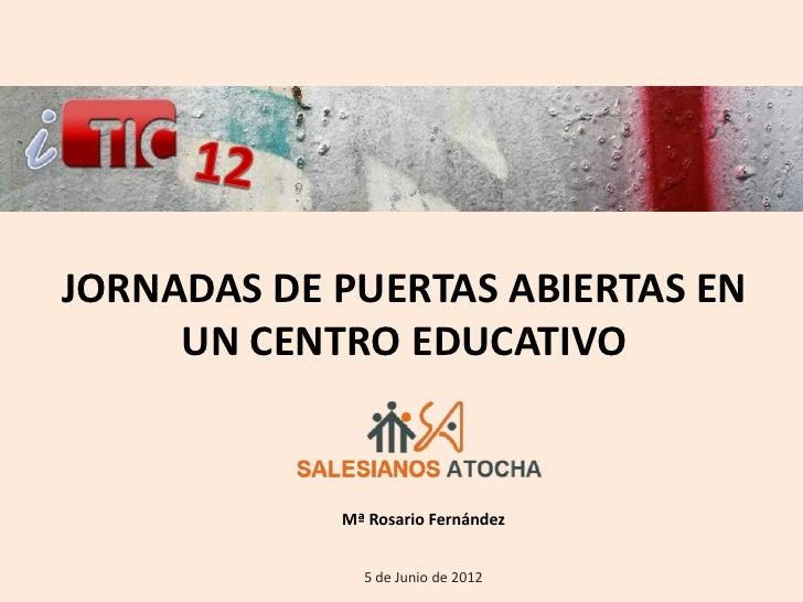 JORNADAS DE PUERTAS ABIERTAS EN     UN CENTRO EDUCATIVO            Mª Rosario Fernández              5 de Junio de 2012