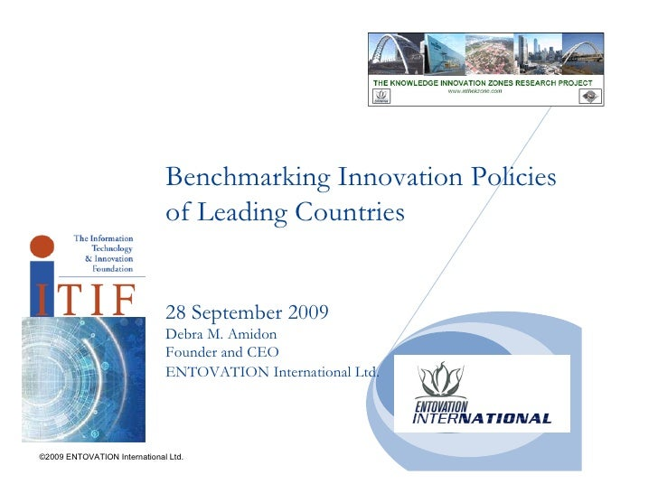 Benchmarking Innovation Policies of Leading Countries 28 September 2009 Debra M. Amidon Founder and CEO ENTOVATION Interna...