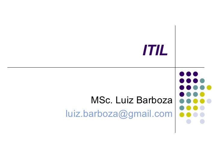 ITIL MSc. Luiz Barboza [email_address]