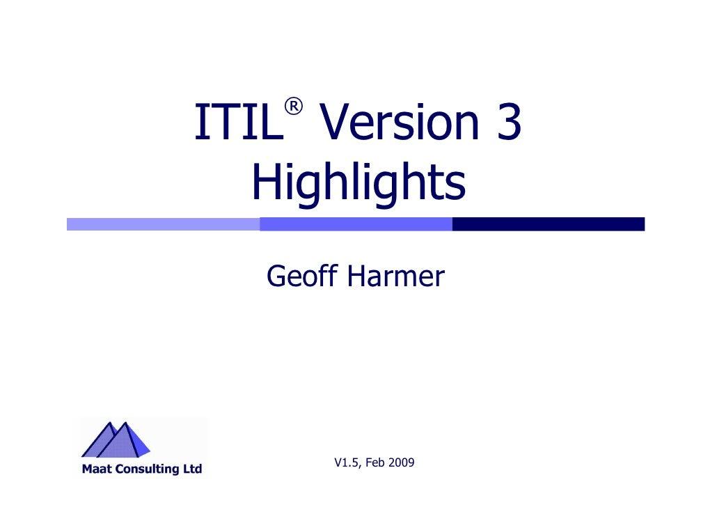 ® ITIL Version 3    Highlights    Geoff Harmer             V1.5, Feb 2009