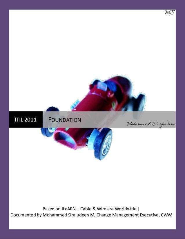 MS  ITIL 2011  FOUNDATION  Mohammed Sirajudeen  Based on iLeARN – Cable & Wireless Worldwide   Documented by Mohammed Sira...