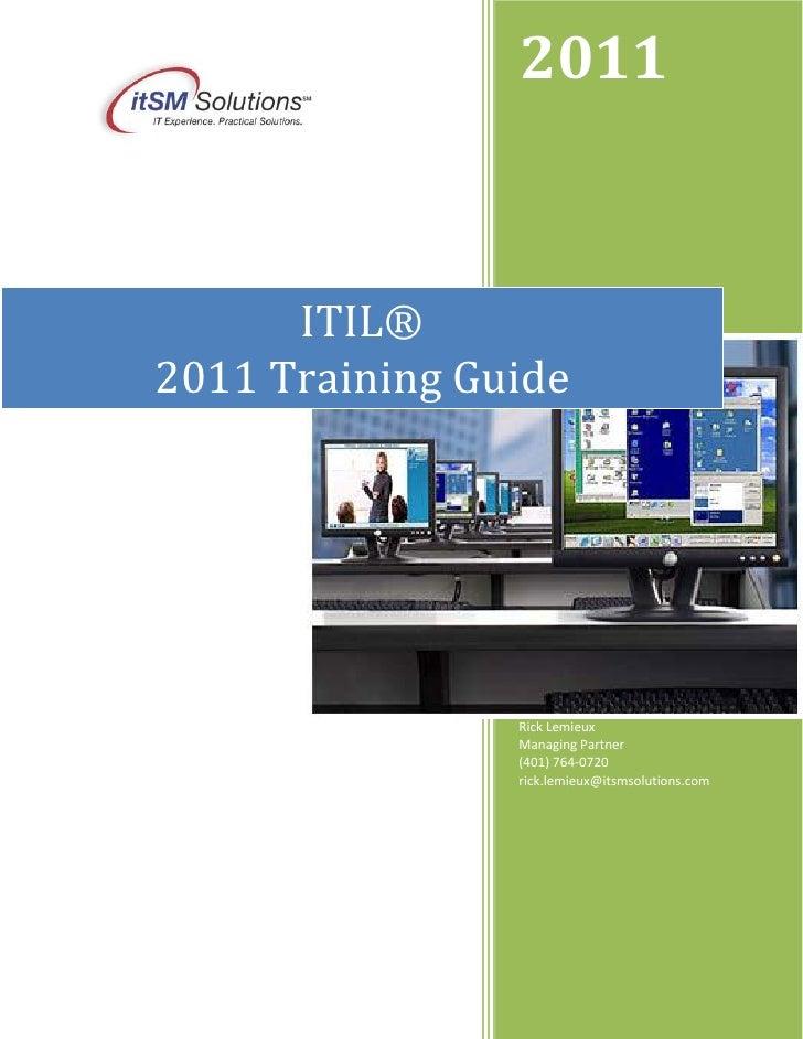 2011      ITIL®2011 Training Guide                Rick Lemieux                Managing Partner                (401) 764-07...