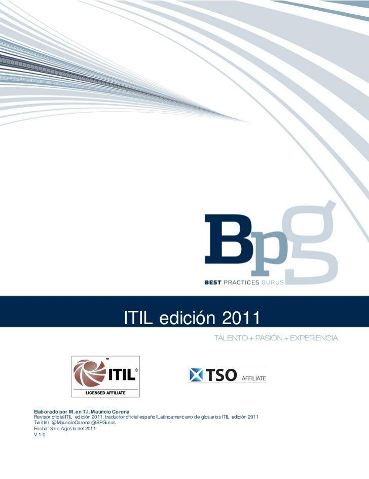 ITIL edición 2011Elaborado por M. en T.I. Mauricio CoronaRevisor oficial ITIL edición 2011, traductor oficial español Lati...