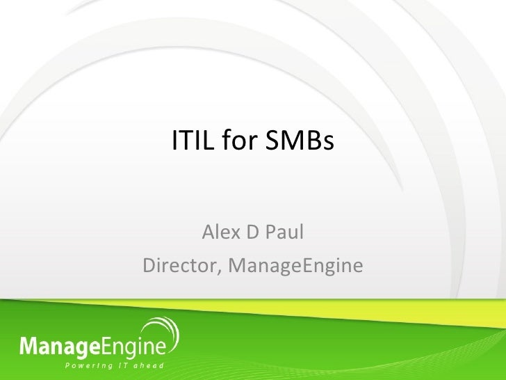 ITIL for SMBs Alex D Paul Director, ManageEngine