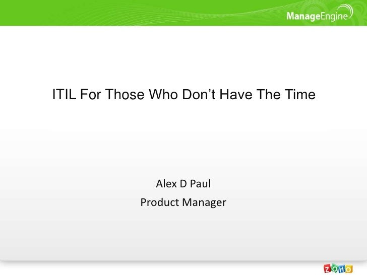 ITIL For Those Who Don't Have The Time<br />Alex D Paul <br />Product Manager<br />