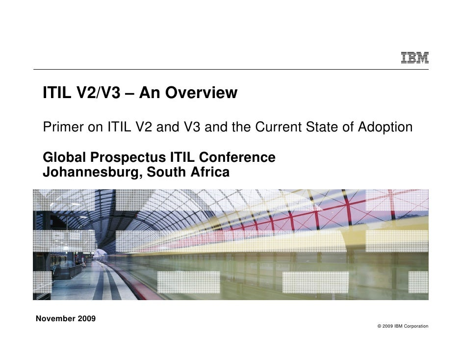 ITIL V2/V3 – An Overview   Primer on ITIL V2 and V3 and the Current State of Adoption   Global Prospectus ITIL Conference ...