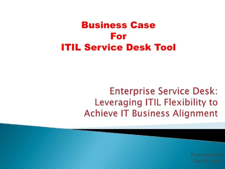 Business Case          ForITIL Service Desk Tool                         Presented by                          David Lutes