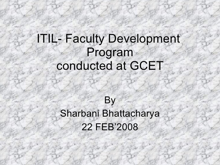 ITIL- Faculty Development  Program conducted at GCET By Sharbani Bhattacharya 22 FEB'2008