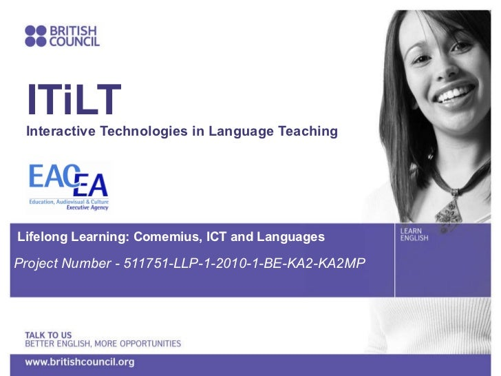 ITiLT Interactive Technologies in Language Teaching  Lifelong Learning: Comemius, ICT and Languages  Project Number - 5117...
