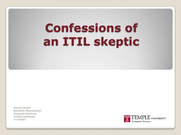 Confessions of an ITIL skeptic<br />Jeremy Shafer<br />Solutions Development<br />Computer Services<br />Temple University...