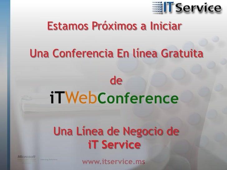 Estamos Próximos a Iniciar  Una Conferencia En línea Gratuita                  de    iTWebConference     Una Línea de Nego...