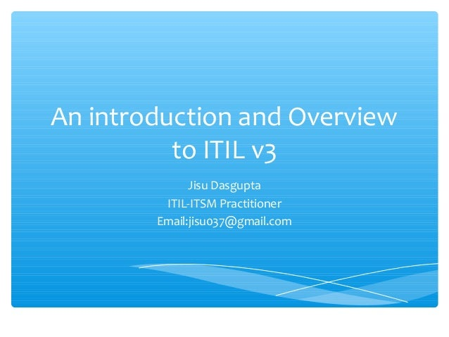 An introduction and Overviewto ITIL v3Jisu DasguptaITIL-ITSM PractitionerEmail:jisu037@gmail.com