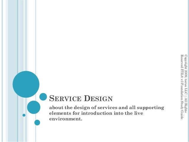 SERVICE DESIGNabout the design of services and all supportingelements for introduction into the liveenvironment.Copyright2...
