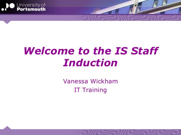 Welcome to the IS Staff Induction<br />Vanessa Wickham<br />IT Training<br />