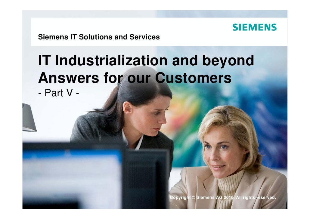Siemens IT Solutions and Services   IT Industrialization and beyond Answers for our Customers - Part V -                  ...
