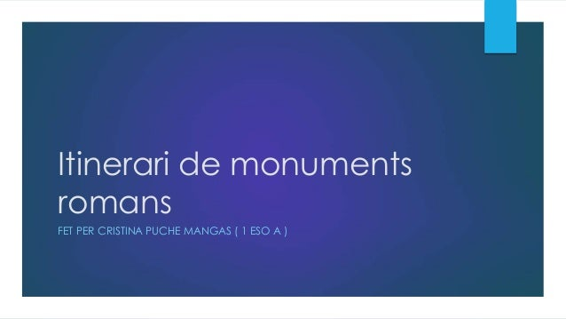 Itinerari de monuments romans FET PER CRISTINA PUCHE MANGAS ( 1 ESO A )