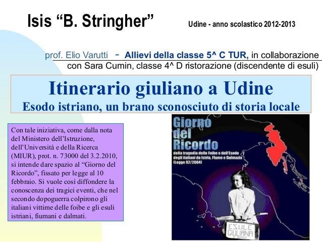 """Isis """"B. Stringher""""                       Udine - anno scolastico 2012-2013            prof. Elio Varutti - Allievi della ..."""