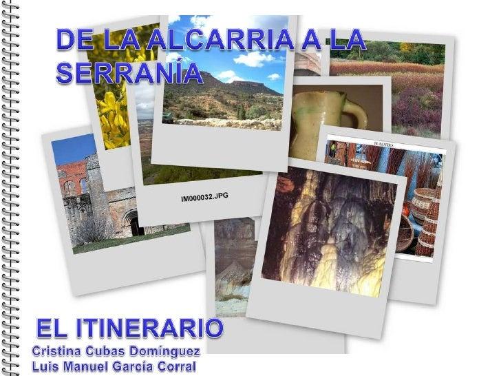 DE LA ALCARRIA A LA SERRANÍA<br />EL ITINERARIO<br />Cristina Cubas Domínguez<br />Luis Manuel García Corral <br />