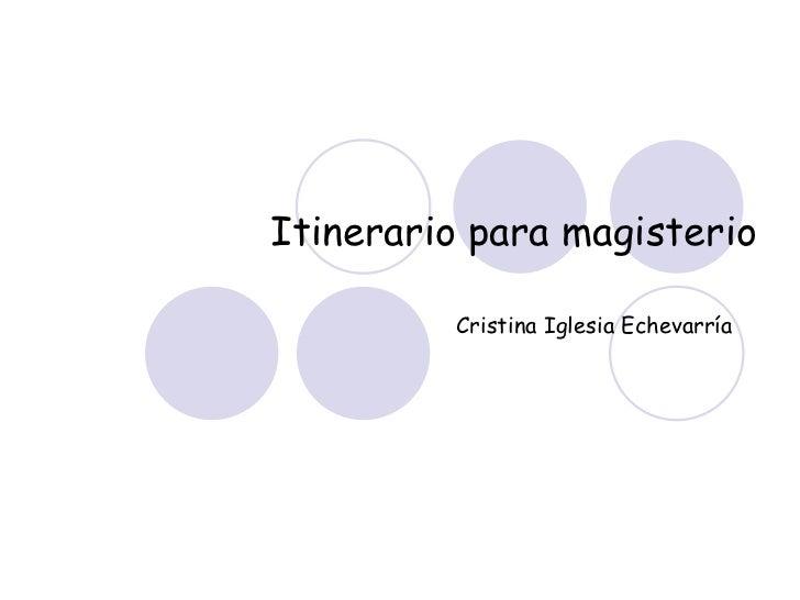 Itinerario para magisterio Cristina Iglesia Echevarría