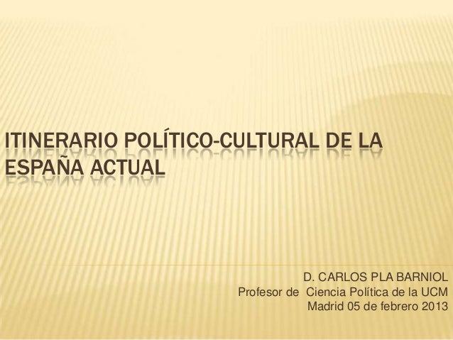 ITINERARIO POLÍTICO-CULTURAL DE LAESPAÑA ACTUAL                                D. CARLOS PLA BARNIOL                    Pr...