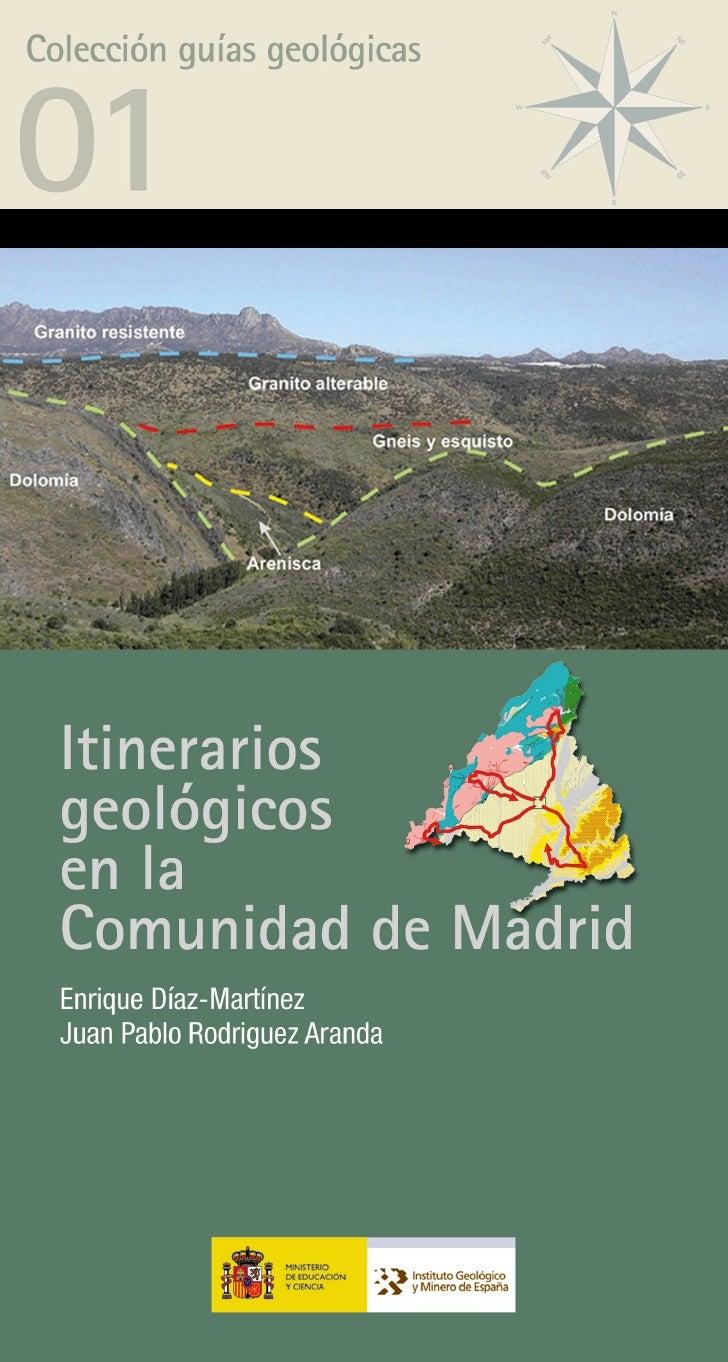 Colección guías geológicas     Itinerarios geológicos en la Comunidad de Madrid Enrique Díaz-Martínez Juan Pablo Rodríguez...