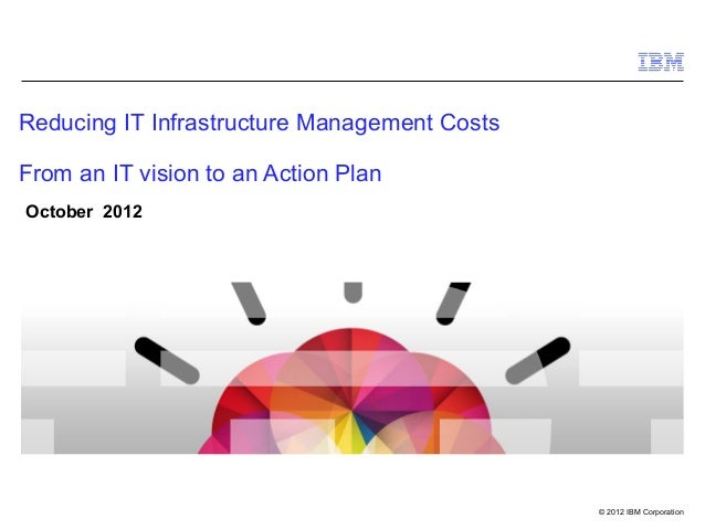 Reducing IT Infrastructure Management CostsFrom an IT vision to an Action PlanOctober 2012                                ...