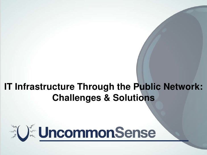 IT Infrastructure Through the Public Network:<br />Challenges & Solutions<br />