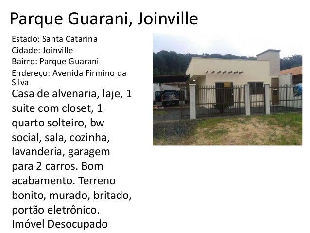 Parque Guarani, Joinville Estado: Santa Catarina Cidade: Joinville Bairro: Parque Guarani Endereço: Avenida Firmino da Sil...
