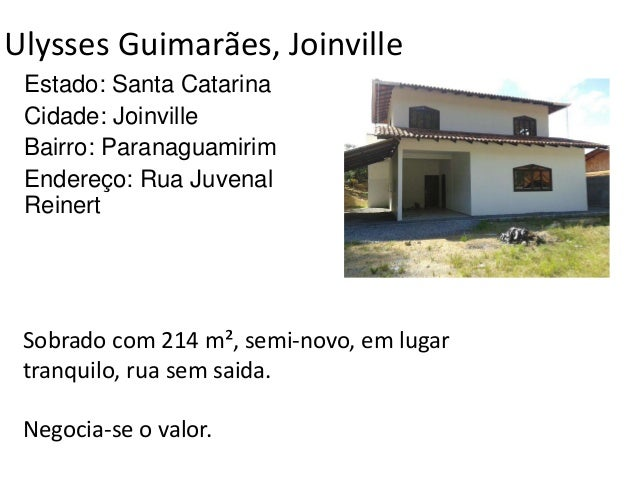 Ulysses Guimarães, Joinville Estado: Santa Catarina Cidade: Joinville Bairro: Paranaguamirim Endereço: Rua Juvenal Reinert...