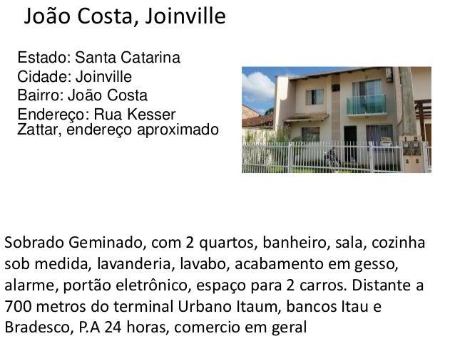 João Costa, Joinville Estado: Santa Catarina Cidade: Joinville Bairro: João Costa Endereço: Rua Kesser Zattar, endereço ap...