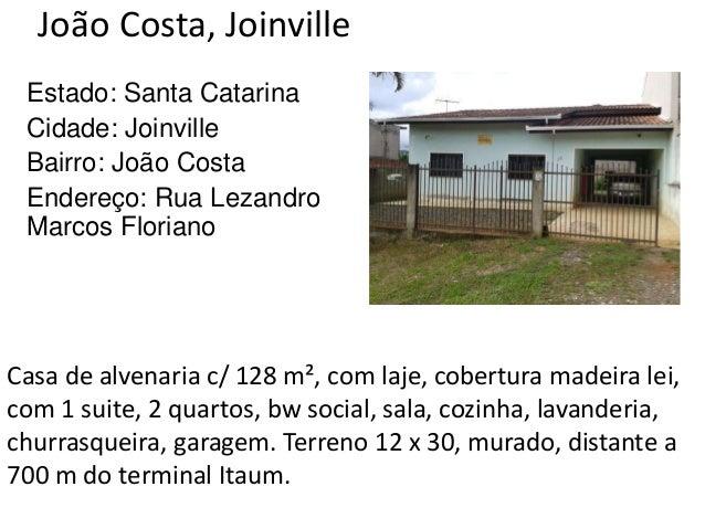 João Costa, Joinville Estado: Santa Catarina Cidade: Joinville Bairro: João Costa Endereço: Rua Lezandro Marcos Floriano C...