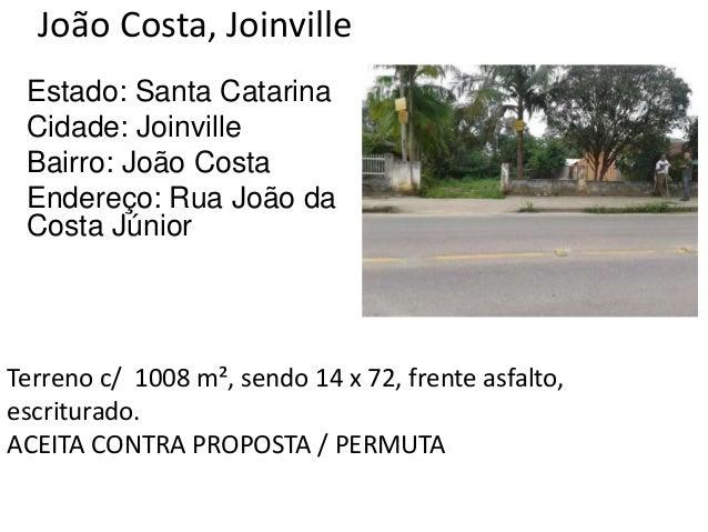 João Costa, Joinville Estado: Santa Catarina Cidade: Joinville Bairro: João Costa Endereço: Rua João da Costa Júnior Terre...
