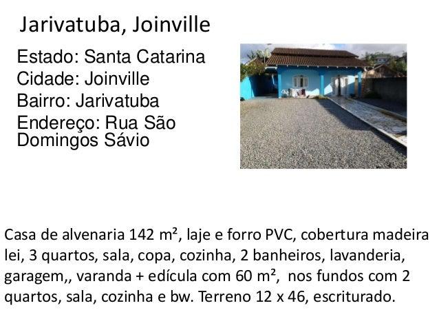 Jarivatuba, Joinville Estado: Santa Catarina Cidade: Joinville Bairro: Jarivatuba Endereço: Rua São Domingos Sávio Casa de...