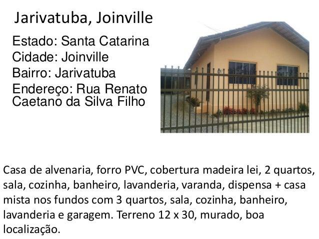 Jarivatuba, Joinville Estado: Santa Catarina Cidade: Joinville Bairro: Jarivatuba Endereço: Rua Renato Caetano da Silva Fi...