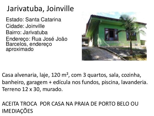 Jarivatuba, Joinville Estado: Santa Catarina Cidade: Joinville Bairro: Jarivatuba Endereço: Rua José João Barcelos, endere...