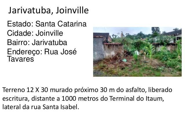 Jarivatuba, Joinville Estado: Santa Catarina Cidade: Joinville Bairro: Jarivatuba Endereço: Rua José Tavares Terreno 12 X ...